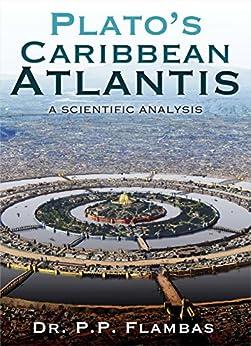 [Dr. P. P. Flambas]のPlato's Caribbean Atlantis: A Scientific Analysis (English Edition)