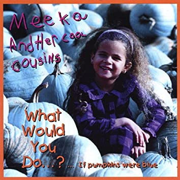 What Would You Do If Pumpkins Were Blue?