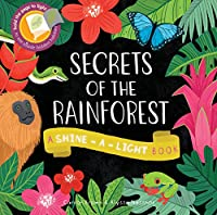 Shine a Light: Secrets of the Rainforest: A shine-a-light book