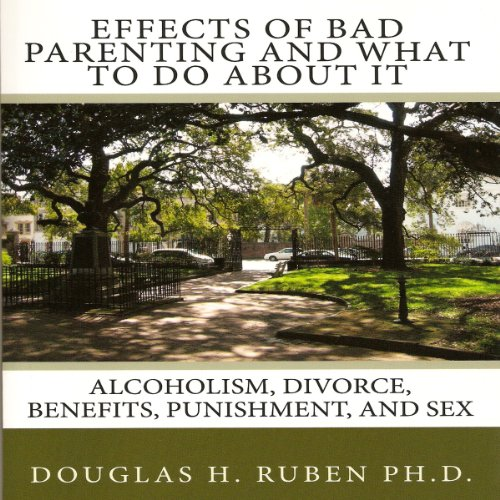 Effects of Bad Parenting and What to Do About It     Alcoholism, Divorce, Benefits, Punishment, and Sex              By:                                                                                                                                 Douglas H. Ruben PhD                               Narrated by:                                                                                                                                 Gary Roelofs                      Length: 3 hrs and 51 mins     1 rating     Overall 4.0