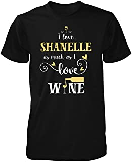 I Love Shanelle As Much As I Love Wine Gift for Him - Unisex Tshirt