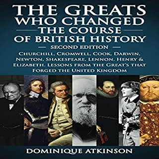 History: The Greats Who Changed the Course of British History, 2nd Edition     Churchill, Cromwell, Darwin, Newton, Shakespeare, Lennon, Henry & Elizabeth              By:                                                                                                                                 Dominique Atkinson                               Narrated by:                                                                                                                                 David Lucas                      Length: 3 hrs and 14 mins     Not rated yet     Overall 0.0