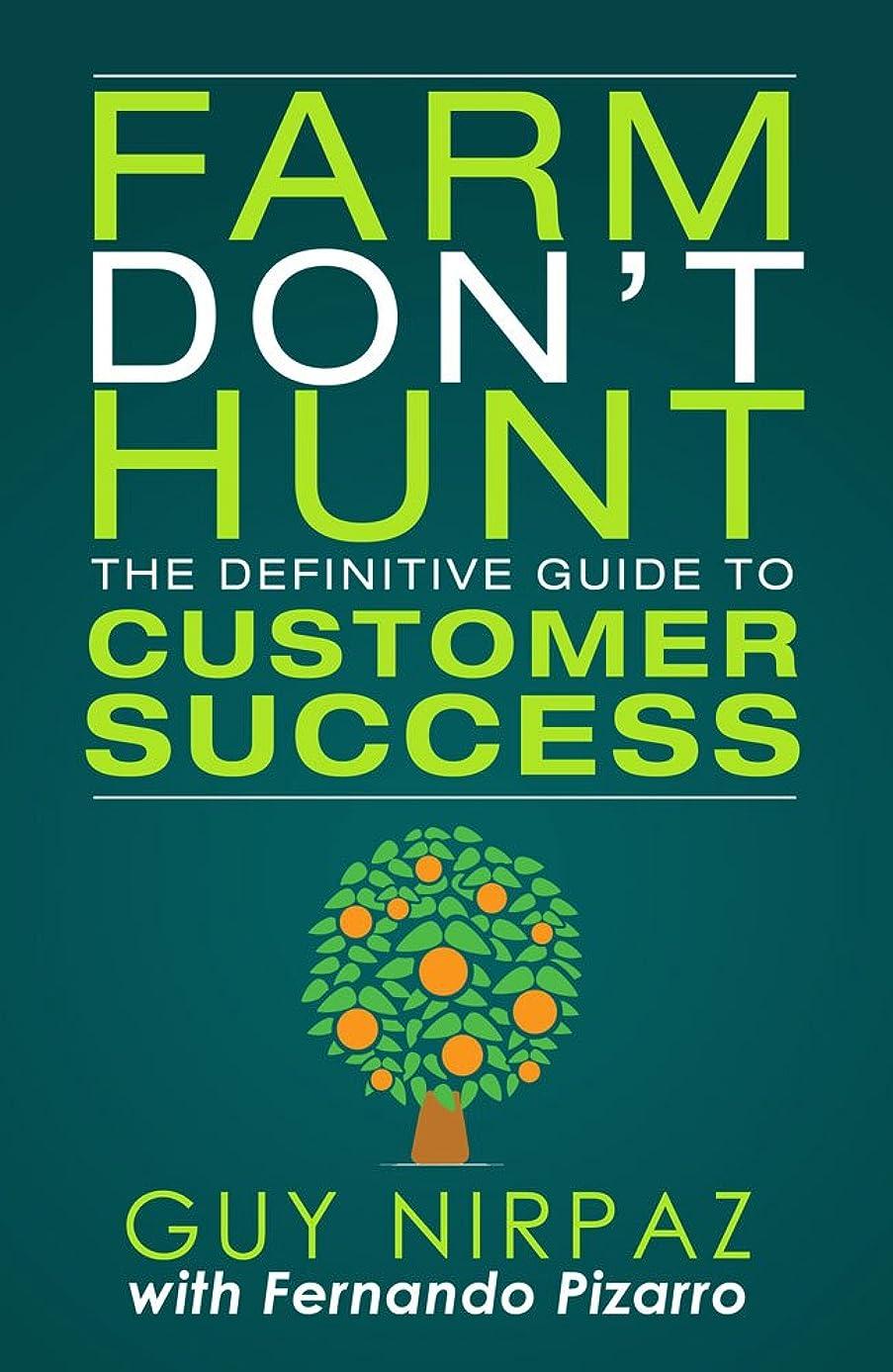 作業呼ぶ大陸Farm Don't Hunt: The Definitive Guide to Customer Success (English Edition)