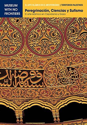 Peregrinación, Ciencia y Sufismo. El arte islámico en Cisjordania y Gaza (El Arte Islámico en el Mediterráneo)