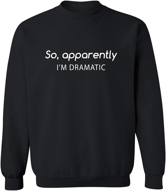 SO, APPARENTLY I'M DRAMATIC Crewneck Sweatshirt