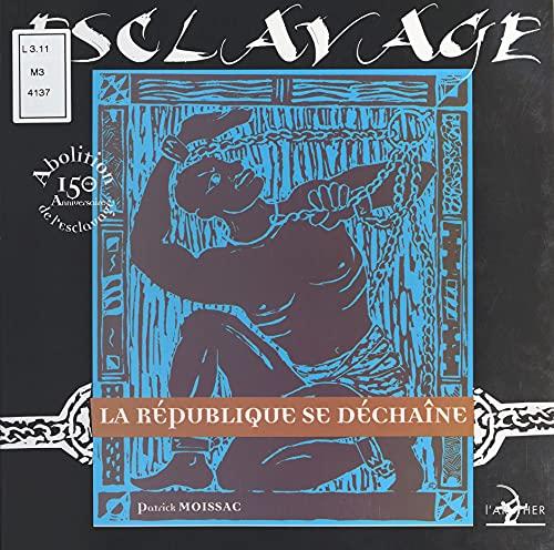 Esclavage : La République se déchaîne: 150e anniversaire de l'abolition de l'esclavage (French Edition)