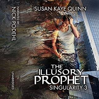 The Illusory Prophet     Singularity, Book 3              By:                                                                                                                                 Susan Kaye Quinn                               Narrated by:                                                                                                                                 Nick Podehl                      Length: 10 hrs and 14 mins     13 ratings     Overall 4.6