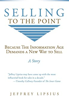 Selling To The Point: Because The Information Age Demands a New Way to Sell