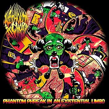 Phantom Phreak in an Existential Limbo