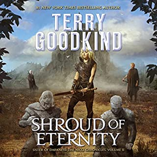 Shroud of Eternity: Sister of Darkness     The Nicci Chronicles, Book 2              By:                                                                                                                                 Terry Goodkind                               Narrated by:                                                                                                                                 Christina Traister                      Length: 19 hrs and 22 mins     1,325 ratings     Overall 4.5