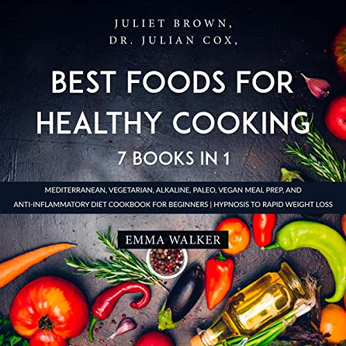 Best Foods for Healthy Cooking: 7 Books in 1 : Mediterranean, Vegetarian, Alkaline, Paleo, Vegan Meal Prep, and Anti-Inflammatory Diet Cookbook for Beginners | Hypnosis to Rapid Weight Loss
