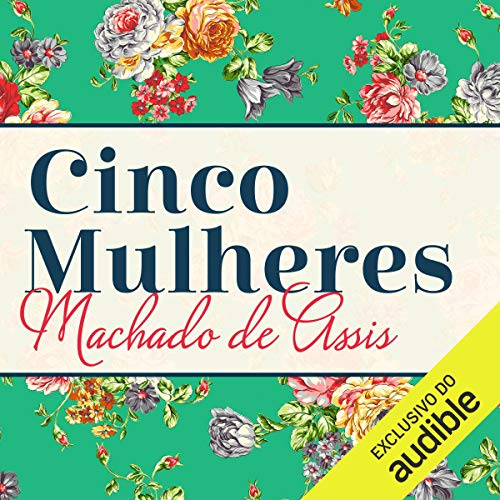 Cinco Mulheres [Five Women] Audiobook By Machado de Assis cover art