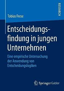 Entscheidungsfindung in jungen Unternehmen: Eine empirische Untersuchung der Anwendung von Entscheidungslogiken (German Edition)