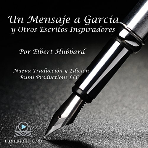 Un Mensaje a García: y Otros Escritos Inspiradores [A Message to Garcia: And Other Inspirational Writings]                   By:                                                                                                                                 Elbert Hubbard                               Narrated by:                                                                                                                                 RUMI Productions LLC                      Length: 31 mins     Not rated yet     Overall 0.0