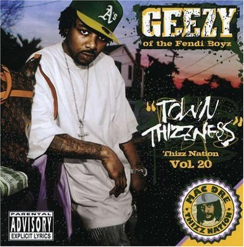 Town Thizzness (Thizz Nation, Vol. 20) by Geezy of the Fendi Boyz