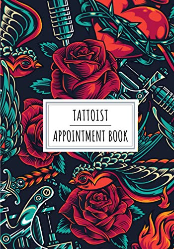 Tattoist Appointment Book: Professional Tattoo Artist Log Book For Tattoists | Keep Track And Review All Details About Your Daily Clients Appointments ... Client Name and More On 100 Detailed Sheets