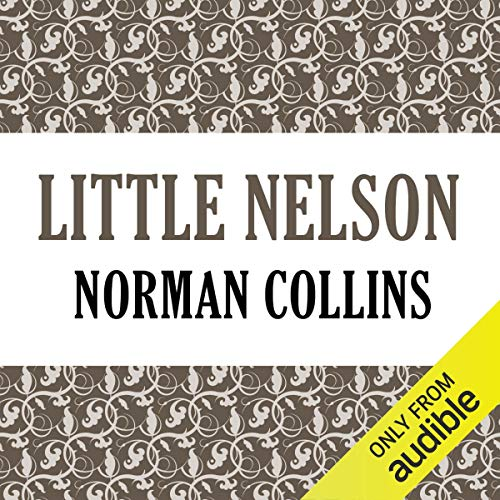 Little Nelson                   By:                                                                                                                                 Norman Collins                               Narrated by:                                                                                                                                 John Alexander                      Length: 3 hrs and 19 mins     Not rated yet     Overall 0.0