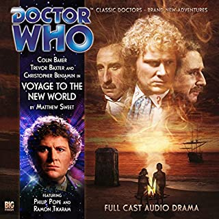 Doctor Who - Voyage to the New World                   De :                                                                                                                                 Matthew Sweet                               Lu par :                                                                                                                                 Colin Baker,                                                                                        Trevor Baxter,                                                                                        Christopher Benjamin                      Durée : 1 h et 17 min     Pas de notations     Global 0,0