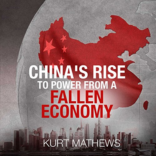 China's Rise to Power from a Fallen Economy audiobook cover art