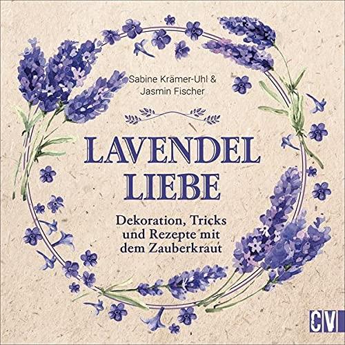 Lavendel-Liebe. Dekoration, Tricks und Rezepte mit dem Zauberkraut. Kreative Bastel- und Dekoideen mit Lavendel. Vielseitige Projekte mit dem beliebten Kraut. Tolle Geschenkideen und vieles mehr!