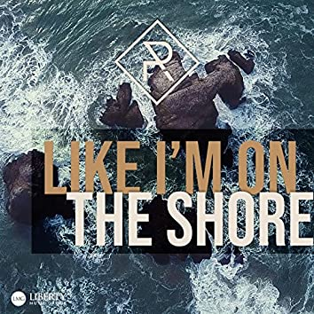 Like I'm on the Shore