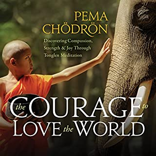 The Courage to Love the World                   By:                                                                                                                                 Pema Chödrön                               Narrated by:                                                                                                                                 Pema Chödrön                      Length: 4 hrs and 41 mins     Not rated yet     Overall 0.0