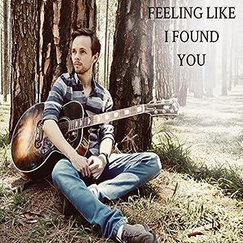 Feeling Like I Found You