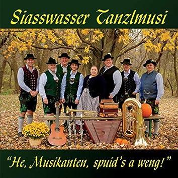 """""""He, Musikanten, Spuid's a Weng!"""""""
