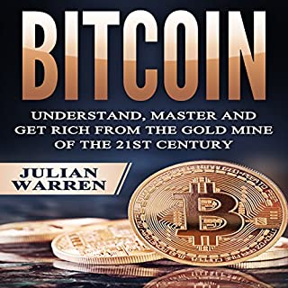 Bitcoin: Understand, Master, and Get Rich from the Gold Mine of the 21st Century cover art