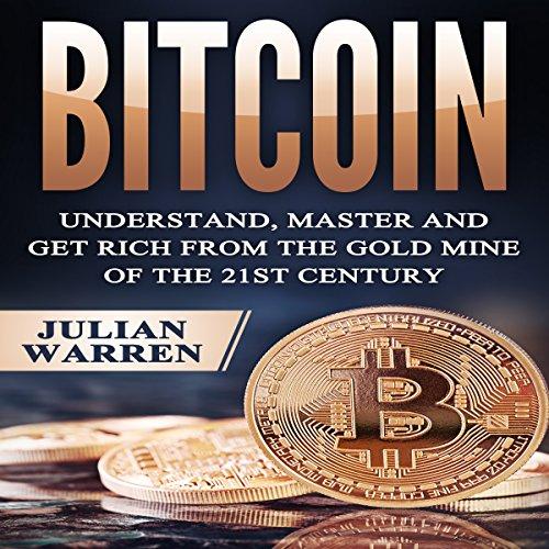 Bitcoin: Understand, Master, and Get Rich from the Gold Mine of the 21st Century audiobook cover art