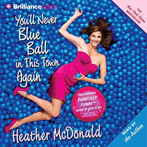 You'll Never Blue Ball in This Town Again Audiobook By Heather McDonald cover art