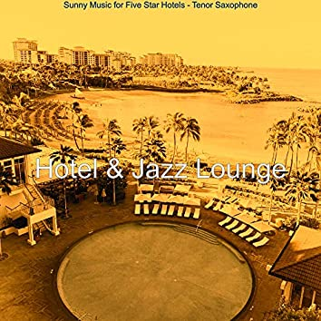 Sunny Music for Five Star Hotels - Tenor Saxophone