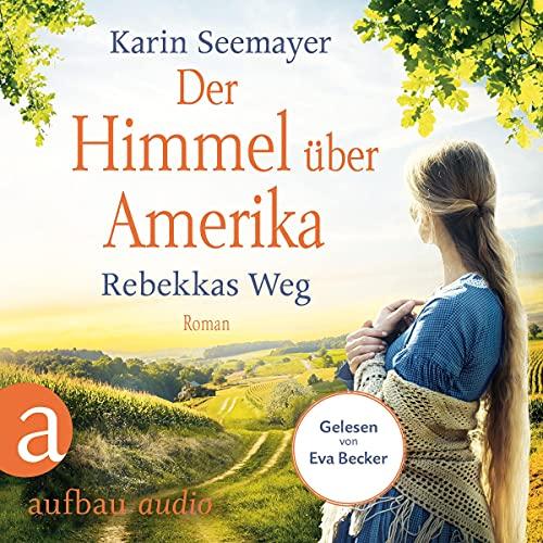 Der Himmel über Amerika - Rebekkas Weg Titelbild