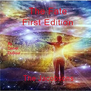 The Fate, First Edition: The Jacobsons                   By:                                                                                                                                 Daniel Allen DuBour                               Narrated by:                                                                                                                                 Joshua Bennington                      Length: 1 hr and 55 mins     23 ratings     Overall 3.7
