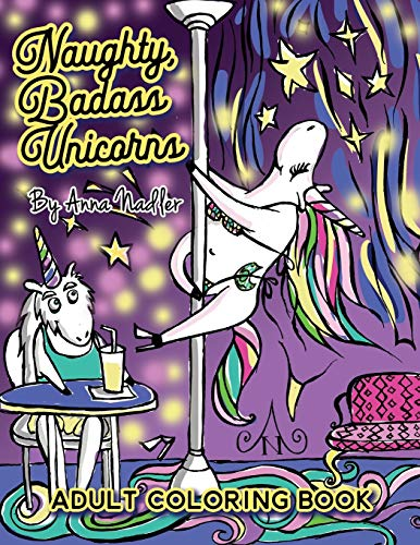 Naughty Badass Unicorns Adult Coloring Book: A fun-filled book for you to color, that's just a little bit naughty with a lot of laughs! (24 Original Art Illustrations)