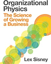 Organizational Physics   The Science of Growing a Business