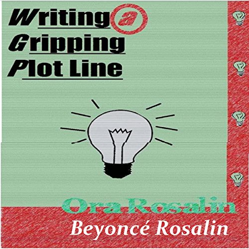 Writing a Gripping Plot Line, Answering Your Questions about Plot     The True Writer, Book 1              By:                                                                                                                                 Ora Rosalin,                                                                                        Beyonce Rosalin                               Narrated by:                                                                                                                                 Kimiko Alexandre                      Length: 29 mins     3 ratings     Overall 2.7