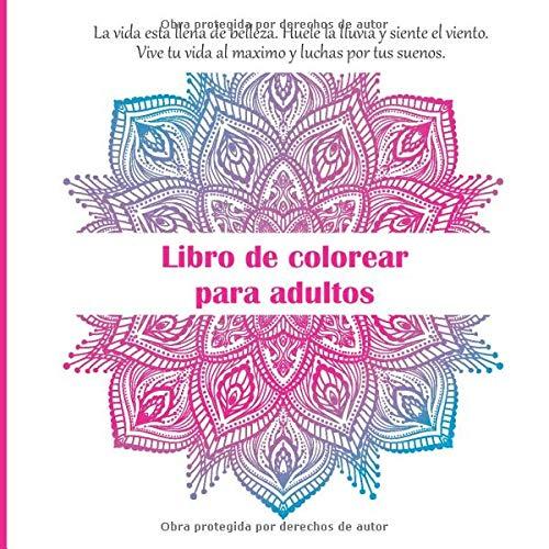 Libro de colorear para adultos - La vida esta llena de belleza. Huele la lluvia y siente el viento. Vive tu vida al maximo y luchas por tus suenos. (Mandala)