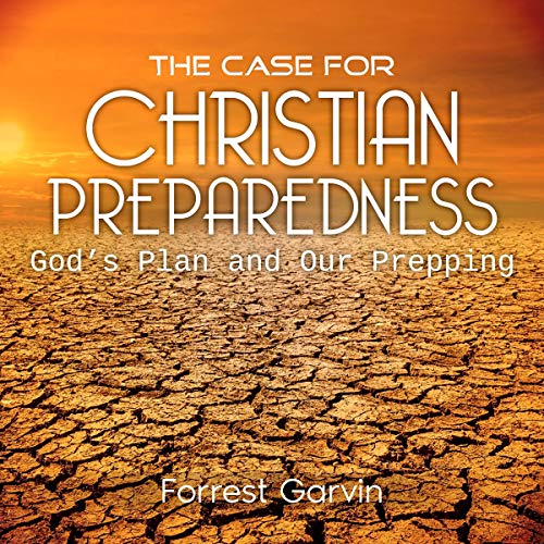 The Case for Christian Preparedness - Faith and Prepping for Survival audiobook cover art