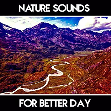 Nature Sounds for Better Day – Relaxing New Age Music, Sounds to Keep Calm, Mind Calmness