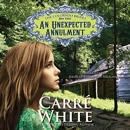 An Unexpected Annulment     The Colorado Brides, Book 3              By:                                                                                                                                 Carré White                               Narrated by:                                                                                                                                 Brinley Brighton-Vaughn                      Length: 4 hrs and 25 mins     4 ratings     Overall 4.5