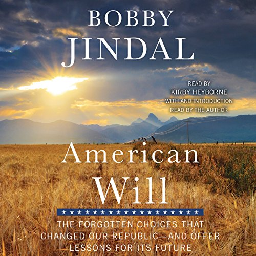 American Will     The Forgotten Choices That Changed Our Republic              By:                                                                                                                                 Bobby Jindal                               Narrated by:                                                                                                                                 Kirby Heyborne,                                                                                        Bobby Jindal - introduction                      Length: 9 hrs and 28 mins     Not rated yet     Overall 0.0