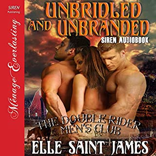 Unbridled and Unbranded     The Double Rider Men's Club, Book 5              By:                                                                                                                                 Elle Saint James                               Narrated by:                                                                                                                                 Terri England                      Length: 4 hrs and 37 mins     16 ratings     Overall 4.1