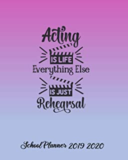 Acting is Life Everything Else is Just Rehearsal School Planner 2019-2020: Back-to-School Student Daily, Weekly and Monthl...