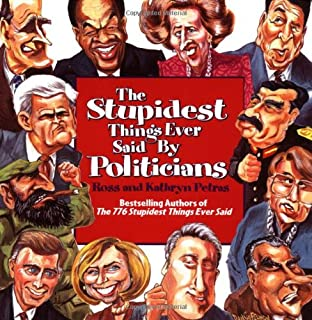 The Stupidest Things Ever Said by Politicians