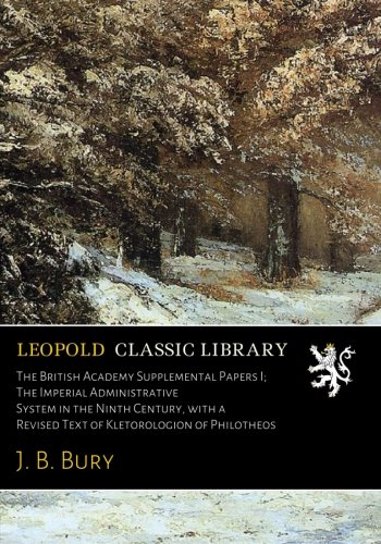 The British Academy Supplemental Papers I; The Imperial Administrative System in the Ninth Century, with a Revised Text of Kletorologion of Philotheos