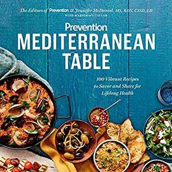 Prevention Mediterranean Table  100 Vibrant Recipes to Savor and Share for Lifelong Health  A Cookbook