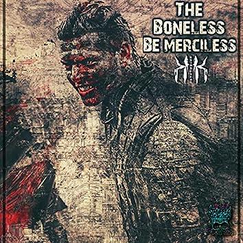 The Boneless be Merciless