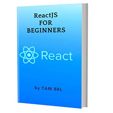 REACTJS FOR BEGINNERS: Learn Coding Fast: ReactJS Programming Language, Quick Start E book, Tutorial book with Hands-On Projects in Easy steps, An ultimate Beginner's guide
