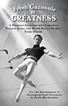 From Gazoonie to Greatness: A personal interview with Legendary Trapeze Artist and World Record Holder, Tony Steele